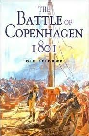 The Battle of Copenhagen 1801: Nelson and the Danes  by  Ole Feldbaek