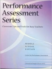 Peformance Assessment Series - Middle: Classroom Tools and Tips for Busy Teachers  by  Center for Performance Assessment