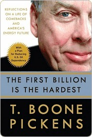 The First Billion Is the Hardest: Reflections on a Life of Comebacks and Americas Energy Future  by  T. Boone Pickens