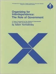 Organizing for Interdependence: The Role of Government  by  Adam Yarmolinsky