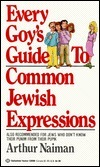 Every Goys Guide to Common Jewish Expressions  by  Arthur Naiman