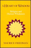 A Heart of Wisdom: Religion and Human Wholeness  by  Maurice S. Friedman