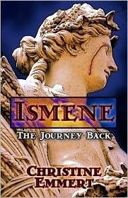 Ismene: The Journey Back  by  Christine Emmert