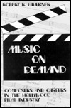 Music on Demand: Composers and Careers in the Hollywood Film Industry Robert R. Faulkner