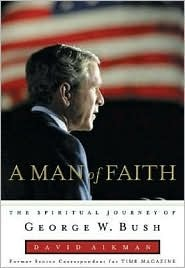 Man of Faith: The Spiritual Journey of George W. Bush  by  David Aikman