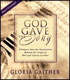 God Gave the Song  by  Gloria Gaither