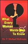 What Every Woman Wants Men to Know  by  V. Michael McKenzie