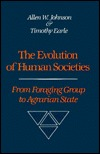 Evolution of Human Societies: From Foraging Group to Agrarian State  by  Allen W. Johnson