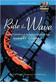Ride the Wave: Taking Control in a Turbulent Financial Age  by  Sherry Cooper