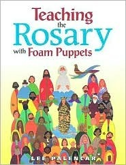 Teaching the Rosary with Foam Puppets  by  Lee Palencar