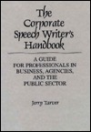 The Corporate Speech Writers Handbook: A Guide for Professionals in Business, Agencies, and the Public Sector Jerry Tarver