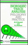 Inorganic Trace Analysis: Philosophy and Practice A.G.  Howard