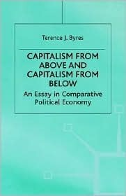 Capitalism from Above and Capitalism from Below: An Essay in Comparative Political Economy Terence J. Byres