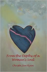 From the Depths of a Womans Soul  by  Christa, Jan Ryan