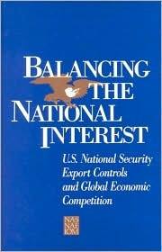 Balancing the National Interest: U.S. National Security Export Controls and Global Economic Competition  by  National Academy of Engineering