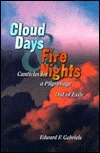Cloud Days and Fire Nights: Canticles for a Pilgrimage Out of Exile Edward Francis Gabriele