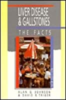 Liver Disease And Gallstones: The Facts Alan G. Johnson