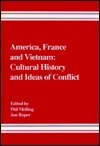America, France, and Vietnam: Cultural History and Ideas of Conflict  by  Phil Melling