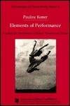 Elements of Performance: A Guide for Performers in Dance, Theatre and Opera Pauline Koner