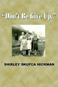 Dont Be Give Up Shirley Skufca Hickman