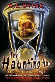 The Haunting Hour: Chills in the Dead of Night: Chills in the Dead of Night R.L. Stine