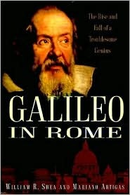 Galileo in Rome: The Rise and Fall of a Troublesome Genius  by  William R. Shea