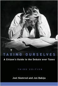Taxing Ourselves: A Citizens Guide to the Debate Over Taxes Joel Slemrod