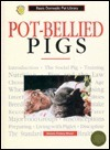Pot-Bellied Pigs: A Complete and Up-To-Date Guide  by  Dennis Kelsey-Wood