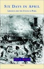 Six Days in April: Lincoln and the Union in Peril  by  Frank B. Marcotte