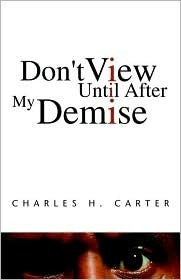 Don T View Until After My Demise  by  Charles H. Carter