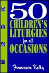 50 Childrens Liturgies for All Occasions  by  Francesca Kelly
