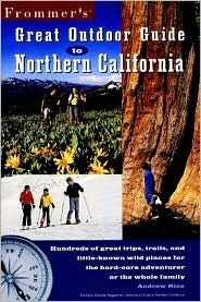 Frommers Great Outdoor Guide to Northern California  by  Andrew Rice