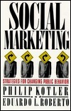 Social Marketing: Strategies for Changing Public Behavior Philip Kotler