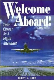 Welcome Aboard!: Your Career As a Flight Attendant Becky S. Bock
