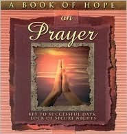 A Book of Hope on Prayer: Key to Successful Days, Lock of Secure Nights  by  Patty Kemp