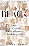 Thinking Black: Some of the Nations Best Black Columnists Speak Their Mind  by  Dewayne Wickham