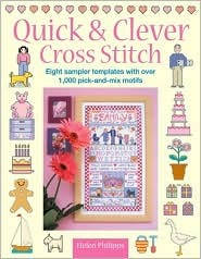 Quick & Clever Cross Stitch: 8 Sampler Templates with Over 1,000 Pick-And-Mix Motifs  by  Helen Philipps