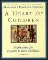 A Heart for Children: Inspirations for Parents and Their Children  by  Margaret Fishback Powers