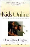 Kids Online: Protecting Your Children in Cyberspace Donna Rice Hughes