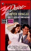 Switched At The Altar (Right Bride, Wrong Groom) (Silhouette Desire, No 1133) Metsy Hingle