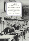 From Craft to Profession: The Practice of Architecture in Nineteenth-Century America  by  Mary N. Woods