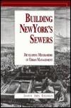 Building New Yorks Sewers: The Evolution of Mechanisms of Urban Development Joanne Abel Goldman