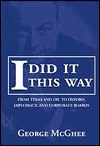 I Did It This Way: From Texas and Oil to Oxford Diplomacy and Corporate Boards George C. McGhee
