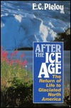 After the Ice Age: The Return of Life to Glaciated North America  by  E.C. Pielou