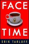 Face-Time: A Novel Erik Tarloff