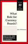What Role for Currency Boards?  by  John Williamson