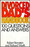 Divorced Dads Handbook: 100 Questions & Answers Robert  Bernstein