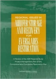 Regional Issues in Aquifer Storage and Recovery for Everglades Restoration: A Review of the ASR Regional Study Project Management Plan of the Comprehensive Everglades Restoration Plan  by  Committee on Restoration of the Greater