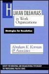 Human Dilemmas in Work Organizations: Strategies for Resolution Abraham K. Korman
