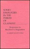 Soviet Ideologies in the Period of Glasnost: Responses to Brezhnevs Stagnation Vladimir Shlapentokh
